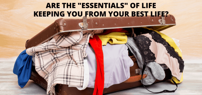 Are your essentials essentially keeping you from walking into all God has for you?