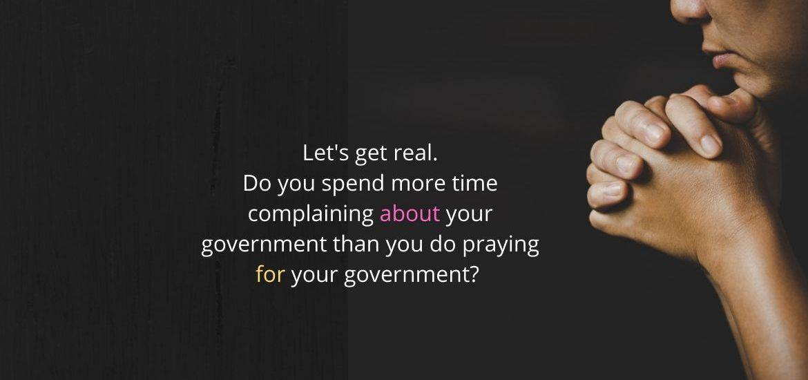 We complain about governments, but how often do we actually do what Paul exhorted us to do? How often do we actually pray for governments?