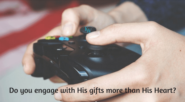 Do you engage with His gifts more than His Heart?