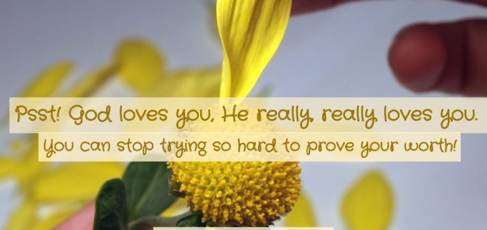 God loves you, He really, really does.