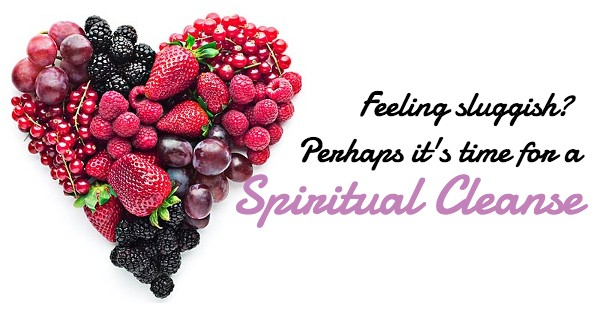 Feeling sluggish and out of sorts? Perhaps it's time for a Spiritual Cleanse.