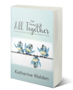 Katherine Walden's latest book, Not Always All Together, dismantles myths, preconceptions and misconceptions many people hold about doing family with the Body of Christ.
